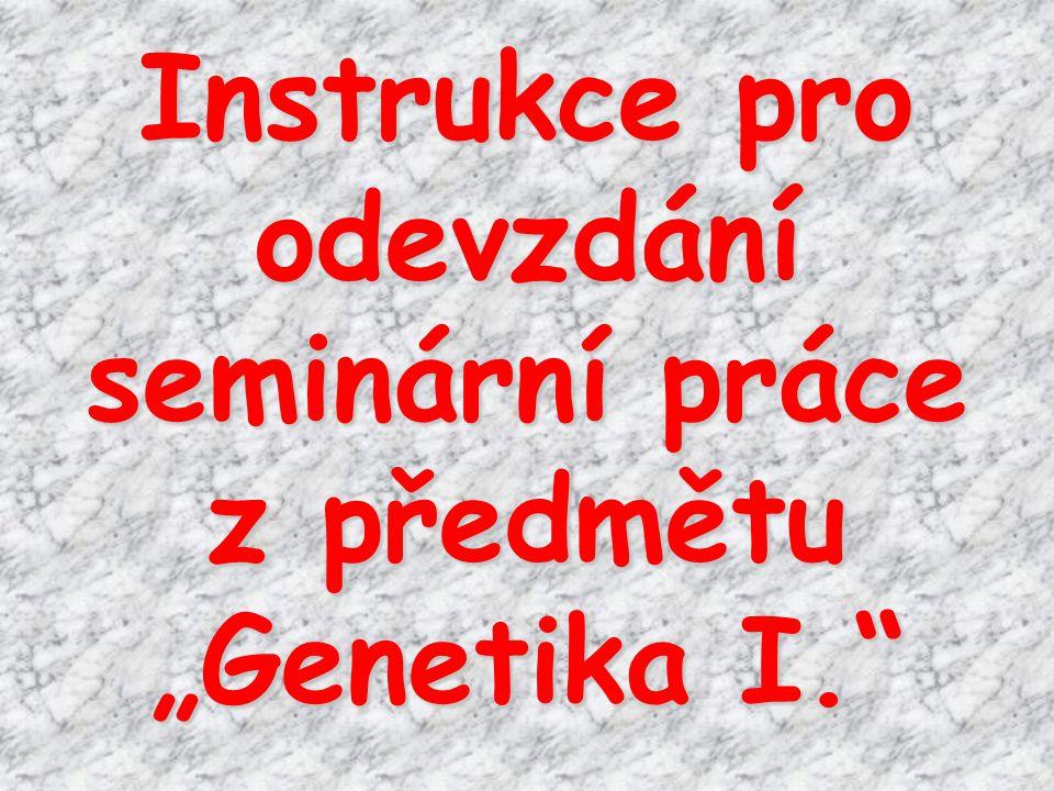 """Instrukce pro odevzdání seminární práce z předmětu """"Genetika I."""