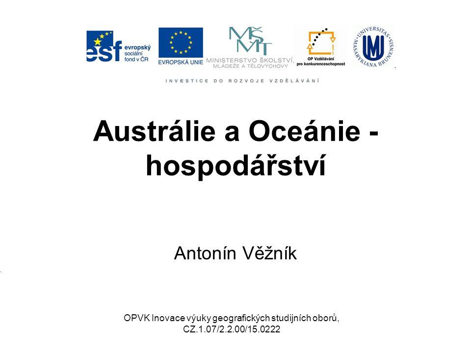 Austrálie a Oceánie - hospodářství Antonín Věžník OPVK Inovace výuky geografických studijních oborů, CZ.1.07/2.2.00/15.0222
