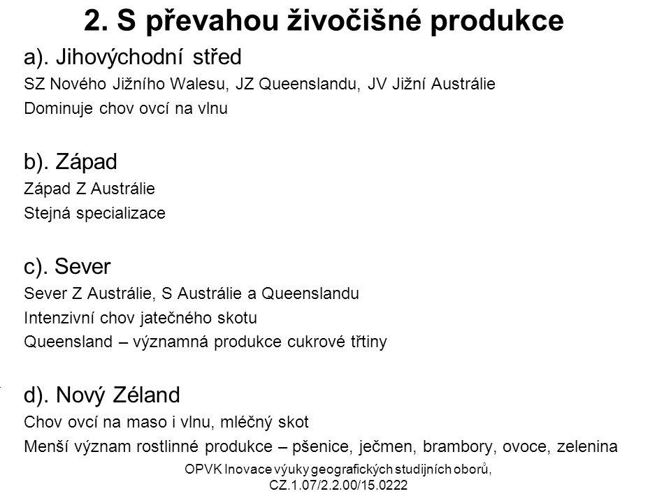 2. S převahou živočišné produkce a). Jihovýchodní střed SZ Nového Jižního Walesu, JZ Queenslandu, JV Jižní Austrálie Dominuje chov ovcí na vlnu b). Zá