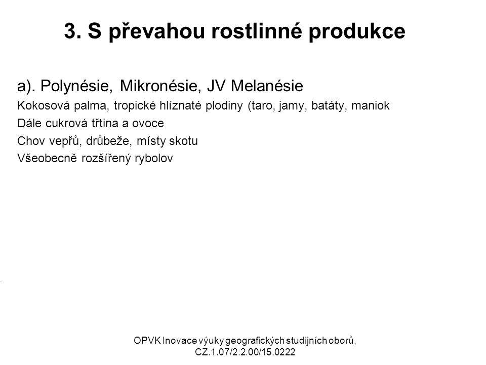 3. S převahou rostlinné produkce a). Polynésie, Mikronésie, JV Melanésie Kokosová palma, tropické hlíznaté plodiny (taro, jamy, batáty, maniok Dále cu