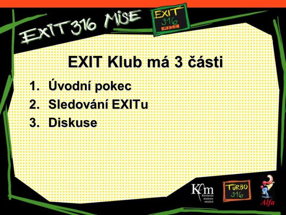 EXIT Klub má 3 části 1.Úvodní pokec 2.Sledování EXITu 3.Diskuse