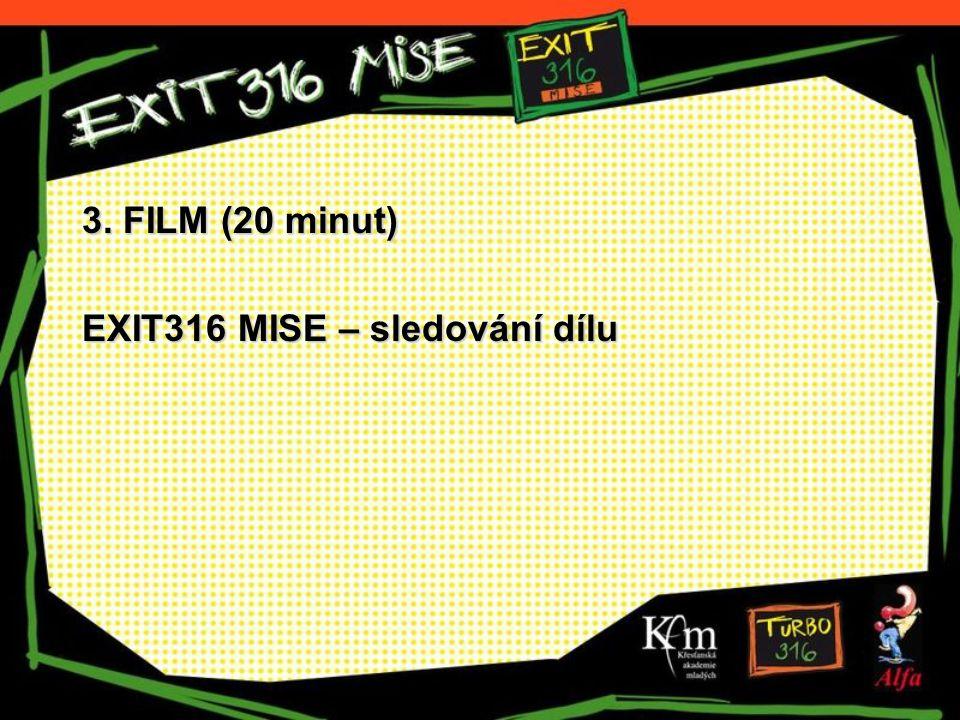 3. FILM (20 minut) EXIT316 MISE – sledování dílu