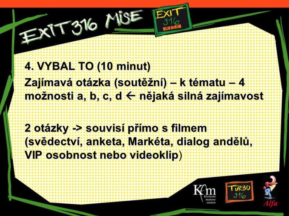 4. VYBAL TO (10 minut) Zajímavá otázka (soutěžní) – k tématu – 4 možnosti a, b, c, d  nějaká silná zajímavost 2 otázky -> souvisí přímo s filmem (svě