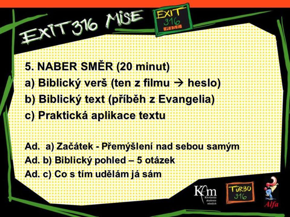 5. NABER SMĚR (20 minut) a) Biblický verš (ten z filmu  heslo) b) Biblický text (příběh z Evangelia) c) Praktická aplikace textu Ad. a) Začátek - Pře