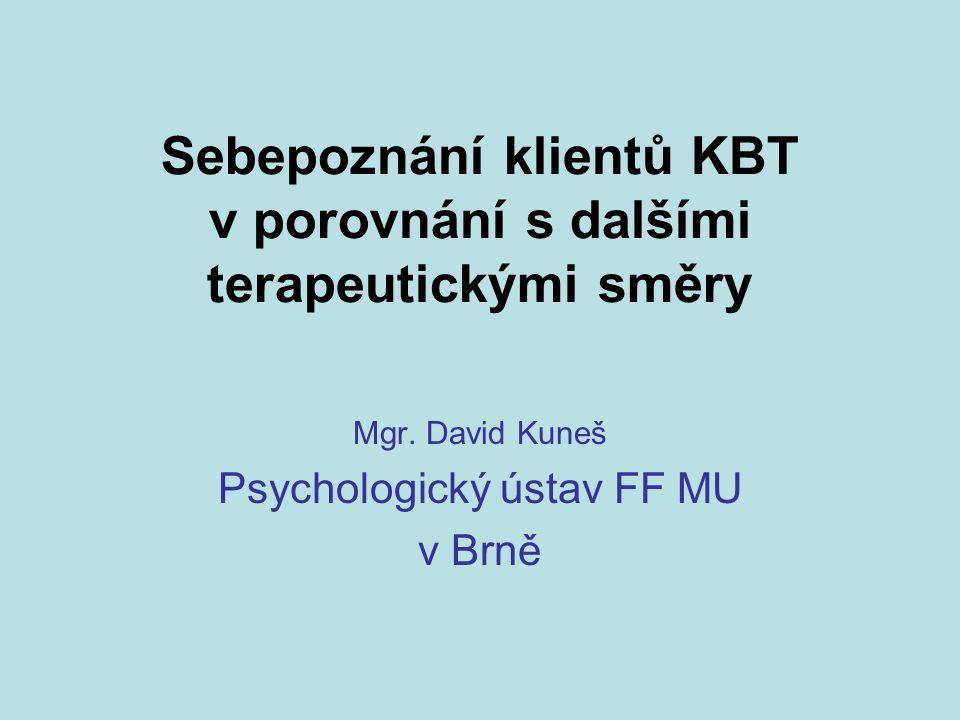 Sebepoznání klientů KBT v porovnání s dalšími terapeutickými směry Mgr. David Kuneš Psychologický ústav FF MU v Brně