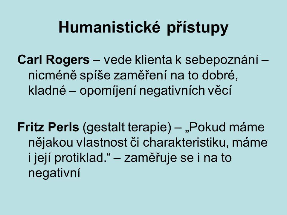 Humanistické přístupy Carl Rogers – vede klienta k sebepoznání – nicméně spíše zaměření na to dobré, kladné – opomíjení negativních věcí Fritz Perls (