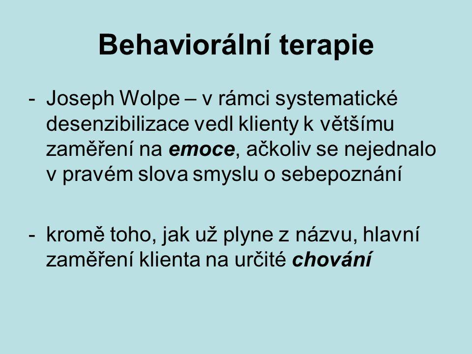 Behaviorální terapie -Joseph Wolpe – v rámci systematické desenzibilizace vedl klienty k většímu zaměření na emoce, ačkoliv se nejednalo v pravém slov