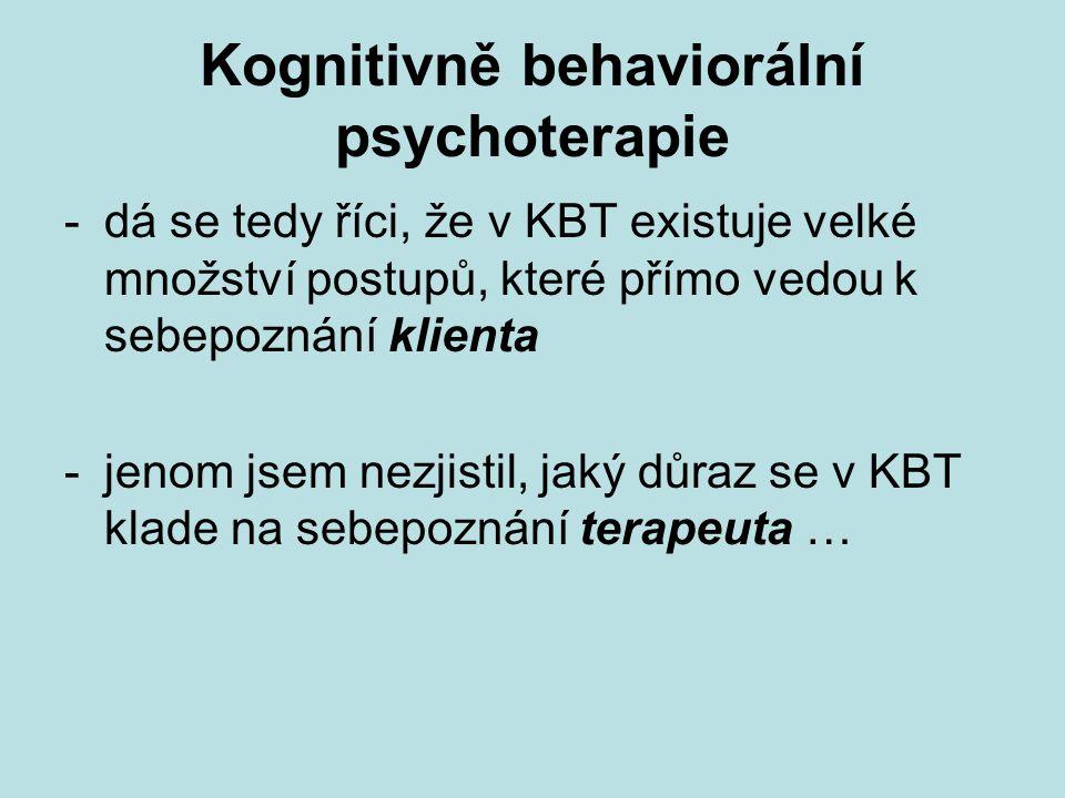 Kognitivně behaviorální psychoterapie -dá se tedy říci, že v KBT existuje velké množství postupů, které přímo vedou k sebepoznání klienta -jenom jsem