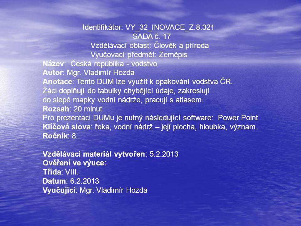 Identifikátor: VY_32_INOVACE_Z.8.321 SADA č. 17 Vzdělávací oblast: Člověk a příroda Vyučovací předmět: Zeměpis Název: Česká republika - vodstvo Autor: