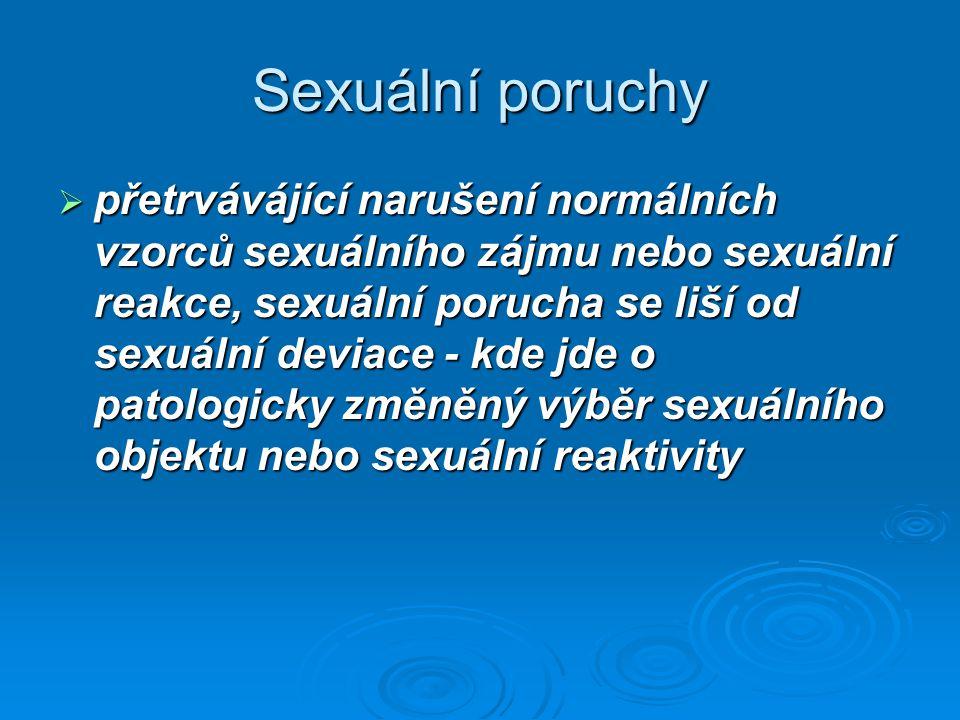 Sexuální poruchy  přetrvávájící narušení normálních vzorců sexuálního zájmu nebo sexuální reakce, sexuální porucha se liší od sexuální deviace - kde