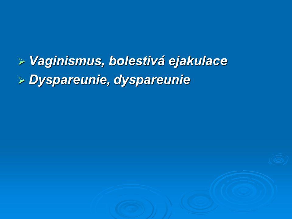  Vaginismus, bolestivá ejakulace  Vaginismus, bolestivá ejakulace  Dyspareunie, dyspareunie  Dyspareunie, dyspareunie