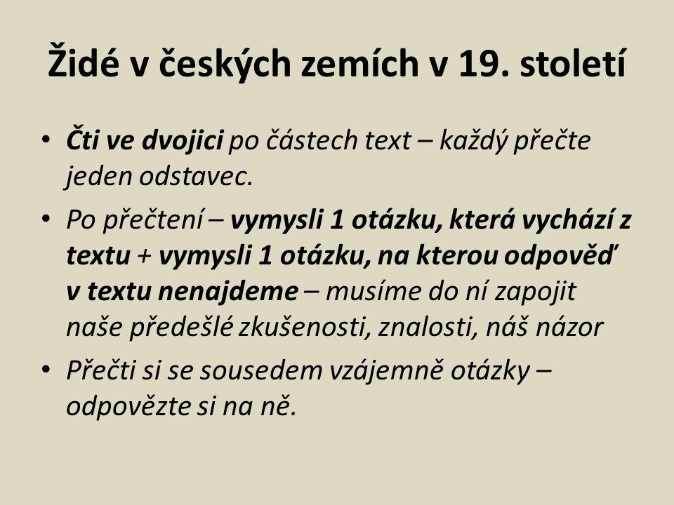 Židé v českých zemích v 19. století Čti ve dvojici po částech text – každý přečte jeden odstavec. Po přečtení – vymysli 1 otázku, která vychází z text
