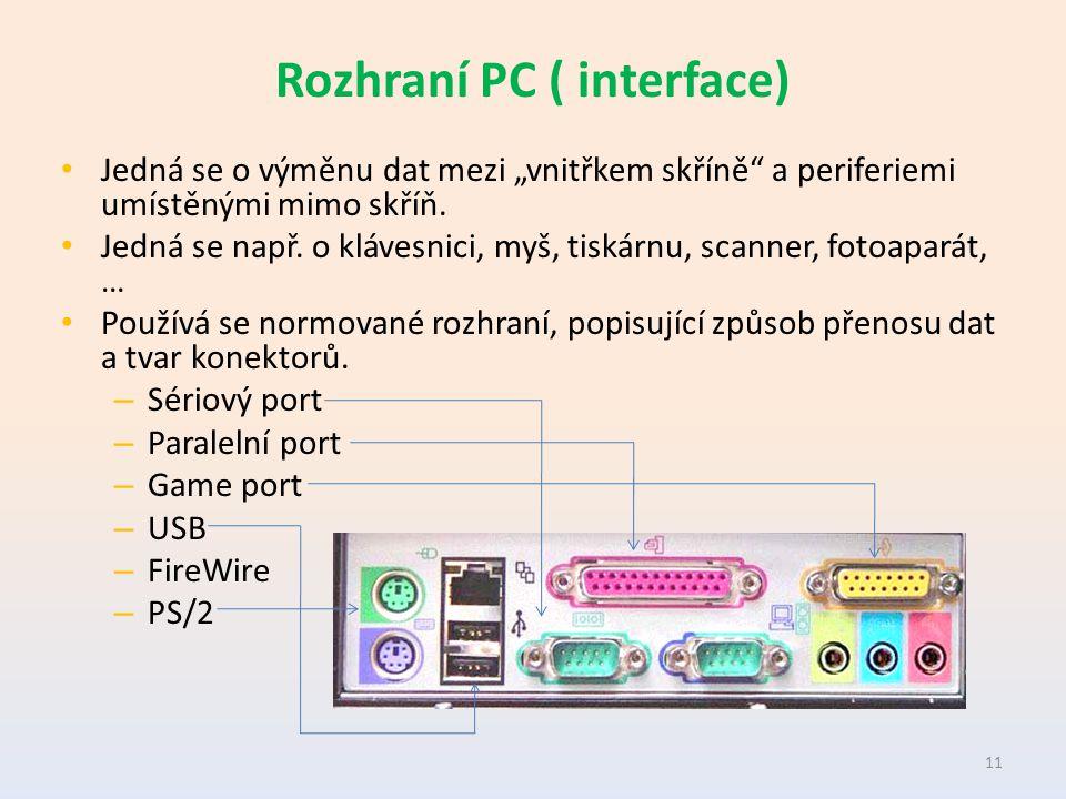 """Rozhraní PC ( interface) Jedná se o výměnu dat mezi """"vnitřkem skříně a periferiemi umístěnými mimo skříň."""