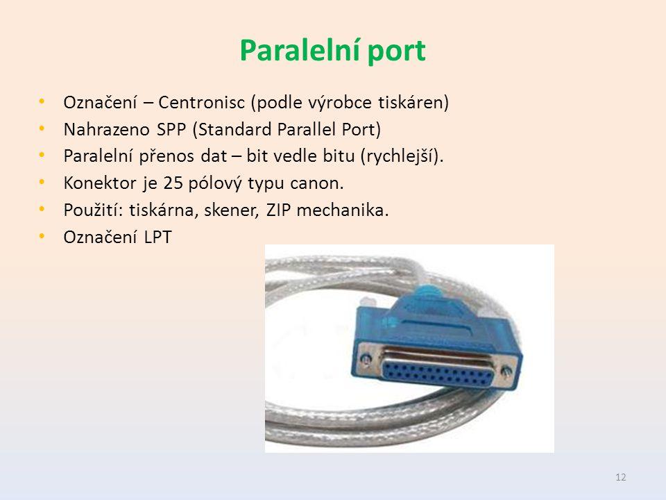 Paralelní port Označení – Centronisc (podle výrobce tiskáren) Nahrazeno SPP (Standard Parallel Port) Paralelní přenos dat – bit vedle bitu (rychlejší).