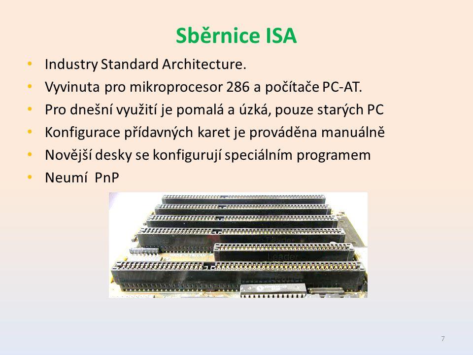 Sběrnice ISA Industry Standard Architecture. Vyvinuta pro mikroprocesor 286 a počítače PC-AT.