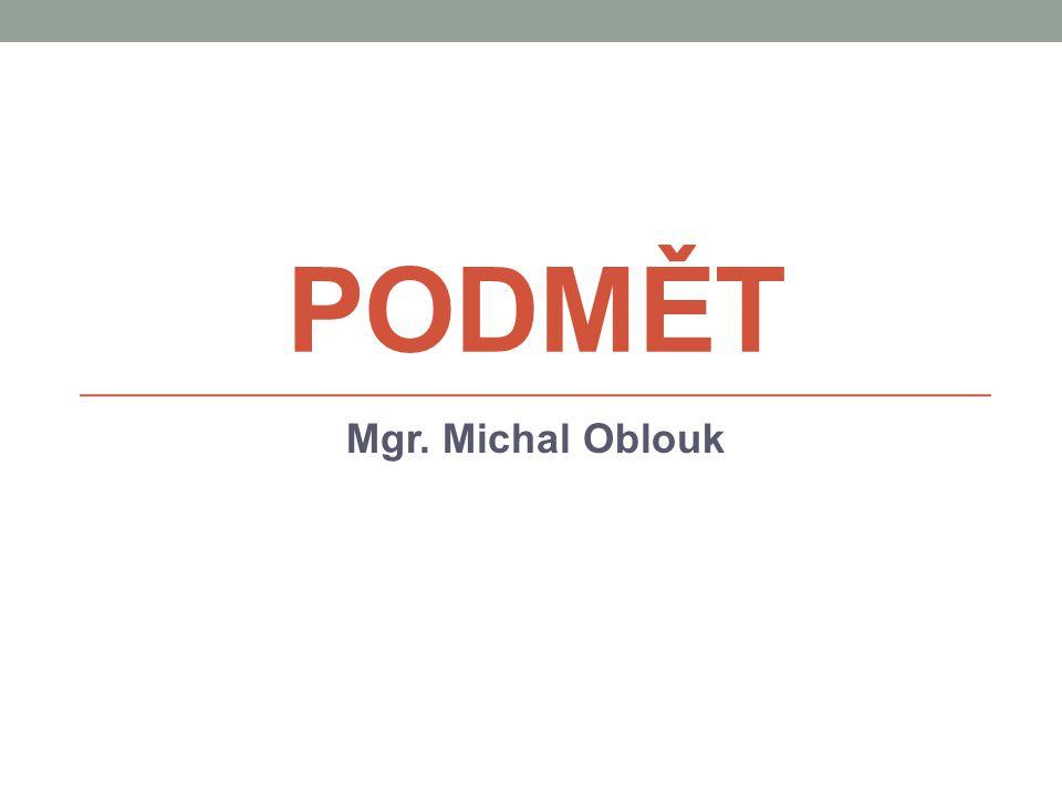 PODMĚT Mgr. Michal Oblouk