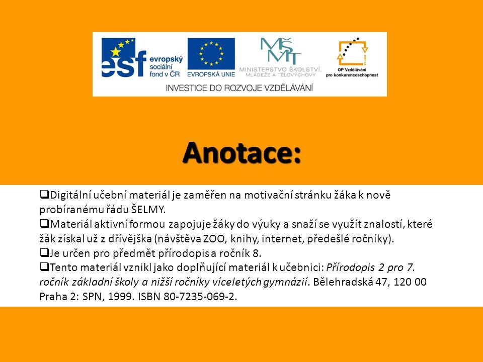 Anotace:  Digitální učební materiál je zaměřen na motivační stránku žáka k nově probíranému řádu ŠELMY.  Materiál aktivní formou zapojuje žáky do vý