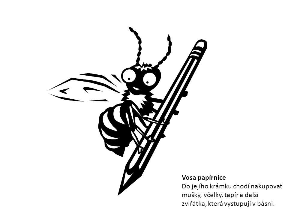 Vosa papírnice Do jejího krámku chodí nakupovat mušky, včelky, tapír a další zvířátka, která vystupují v básni.