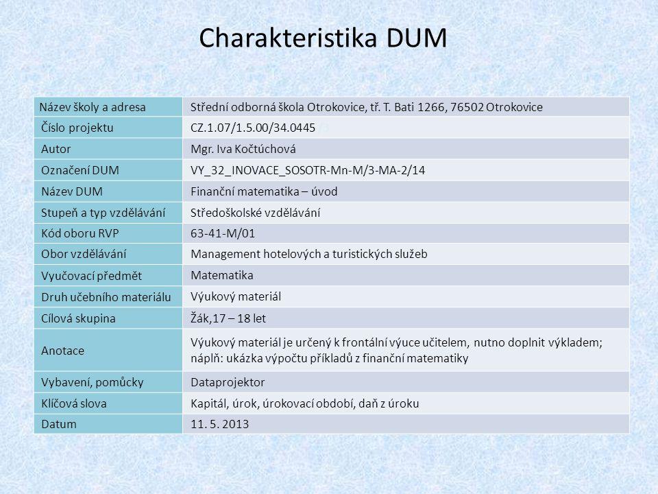 Charakteristika 1 DUM Název školy a adresa Střední odborná škola Otrokovice, tř. T. Bati 1266, 76502 Otrokovice Číslo projektu CZ.1.07/1.5.00/34.0445