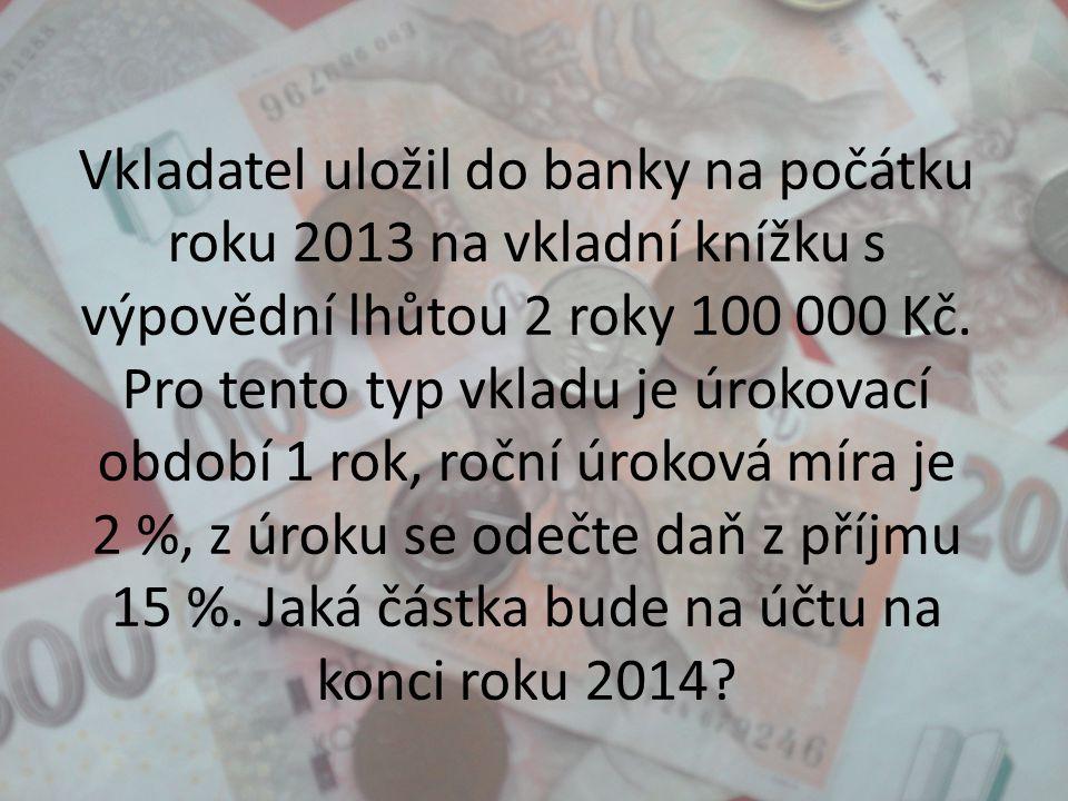 Vkladatel uložil do banky na počátku roku 2013 na vkladní knížku s výpovědní lhůtou 2 roky 100 000 Kč. Pro tento typ vkladu je úrokovací období 1 rok,