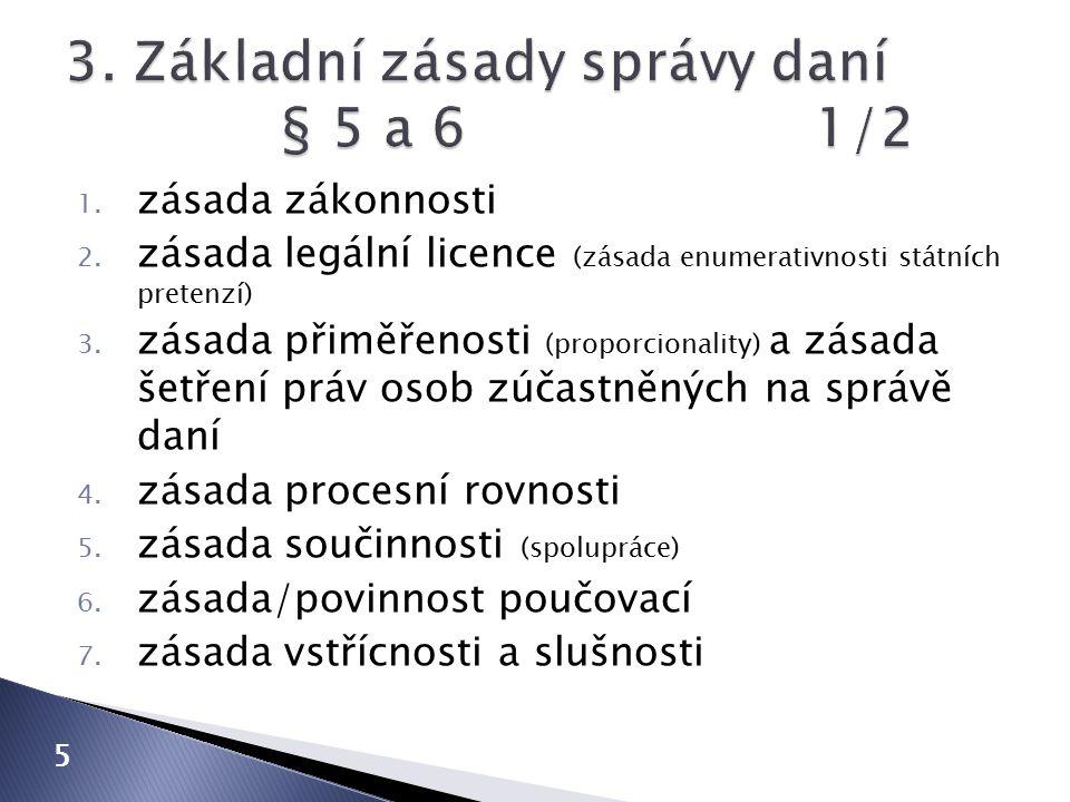 1. zásada zákonnosti 2. zásada legální licence (zásada enumerativnosti státních pretenzí) 3.
