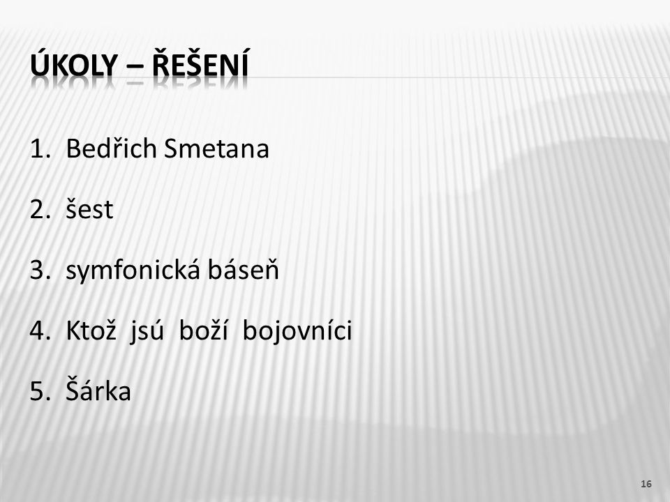1. Bedřich Smetana 2. šest 3. symfonická báseň 4. Ktož jsú boží bojovníci 5. Šárka 16
