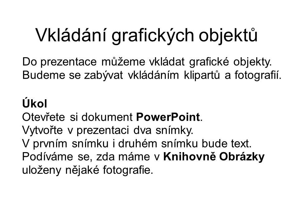 Vkládání grafických objektů Úkol Otevřete si dokument PowerPoint.