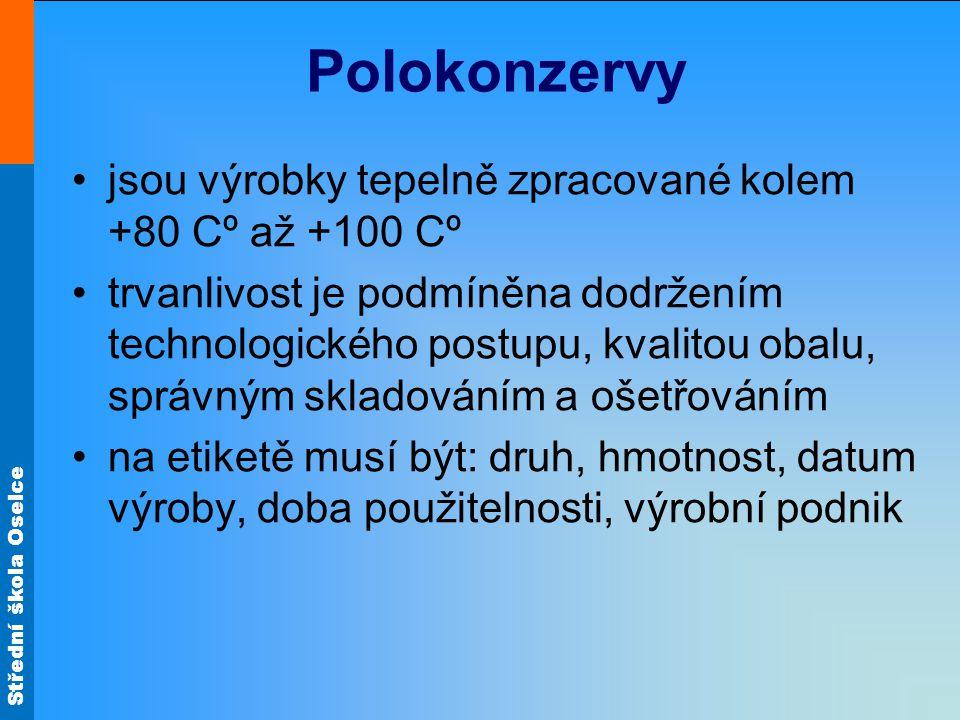 Střední škola Oselce Polokonzervy jsou výrobky tepelně zpracované kolem +80 Cº až +100 Cº trvanlivost je podmíněna dodržením technologického postupu,