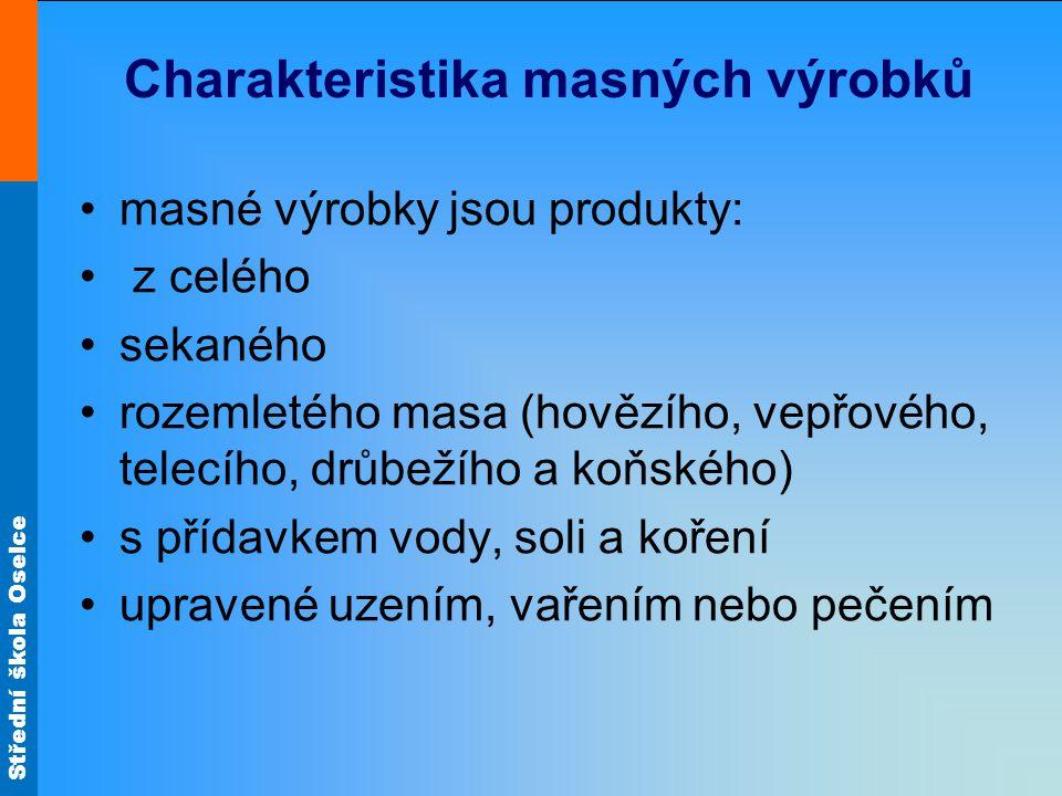 Střední škola Oselce Charakteristika masných výrobků masné výrobky jsou produkty: z celého sekaného rozemletého masa (hovězího, vepřového, telecího, d
