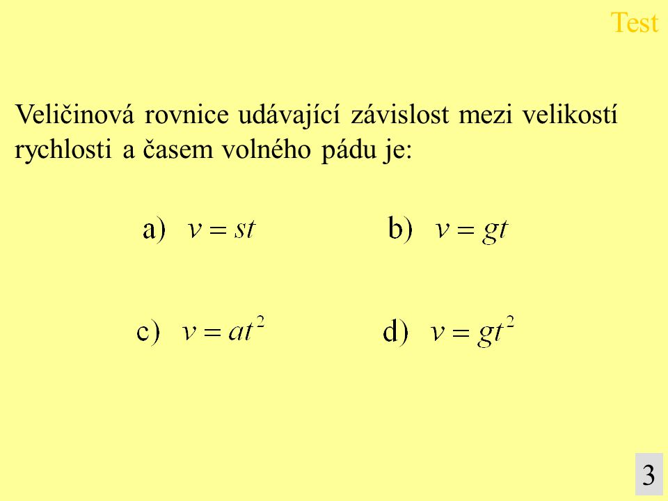 Test 4 Veličinová rovnice udávající závislost mezi dráhou a časem rovnoměrně zrychleného pohybu je: