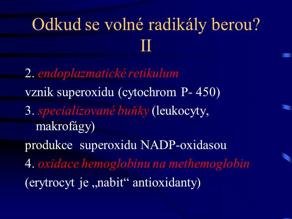 Odkud se volné radikály berou? II 2. endoplazmatické retikulum vznik superoxidu (cytochrom P- 450) 3. specializované buňky (leukocyty, makrofágy) prod