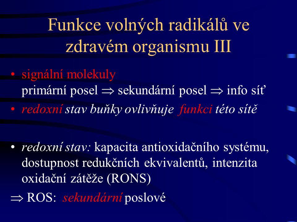 Funkce volných radikálů ve zdravém organismu III signální molekuly primární posel  sekundární posel  info síť redoxní stav buňky ovlivňuje funkci té