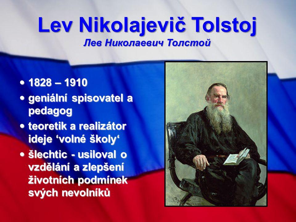 Lev Nikolajevič Tolstoj Лев Николаевич Толстой 1828 – 1910 1828 – 1910 geniální spisovatel a pedagog geniální spisovatel a pedagog teoretik a realizát