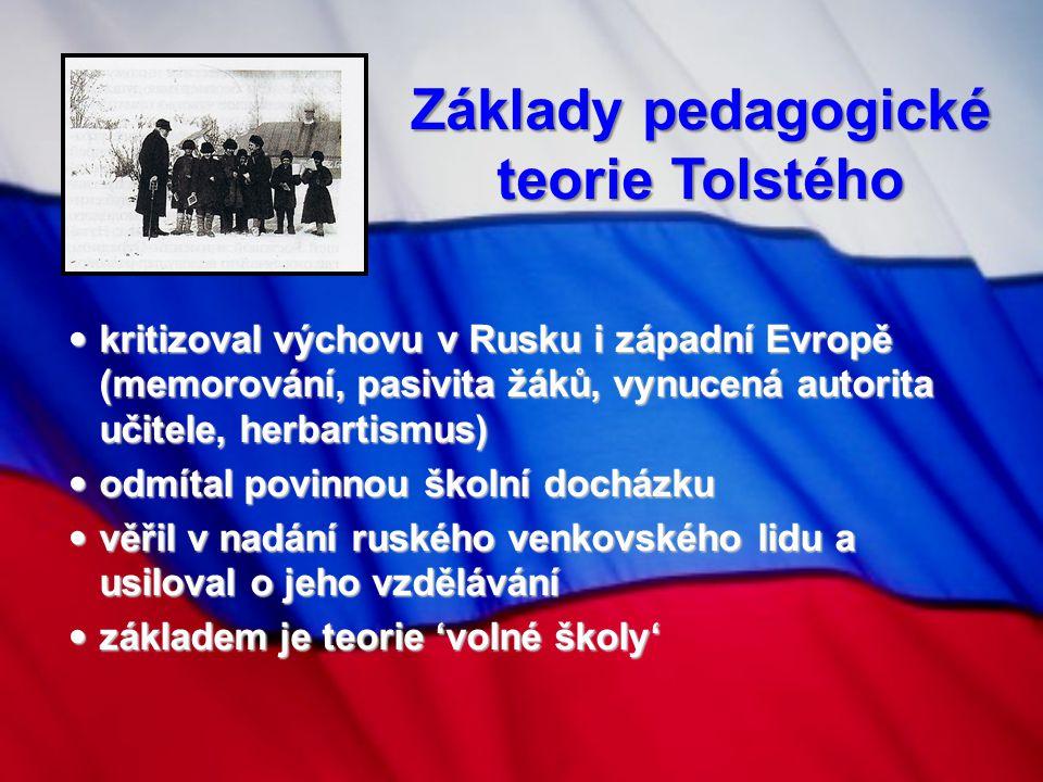 Základy pedagogické teorie Tolstého kritizoval výchovu v Rusku i západní Evropě (memorování, pasivita žáků, vynucená autorita učitele, herbartismus) k