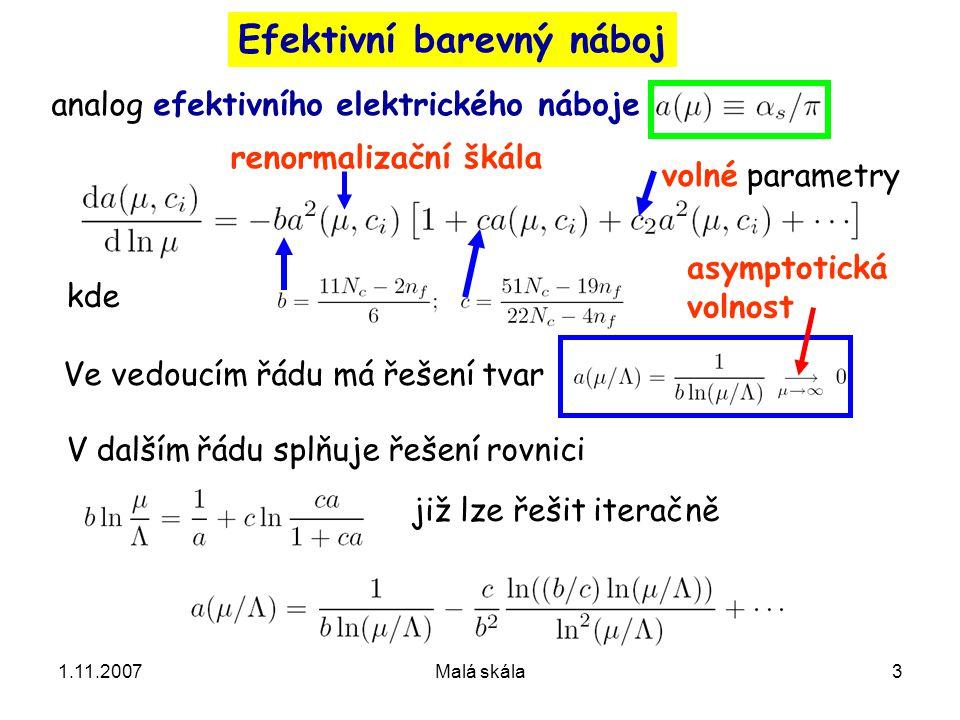1.11.2007Malá skála3 Efektivní barevný náboj analog efektivního elektrického náboje V dalším řádu splňuje řešení rovnici již lze řešit iteračně kde Ve vedoucím řádu má řešení tvar asymptotická volnost volné parametry renormalizační škála
