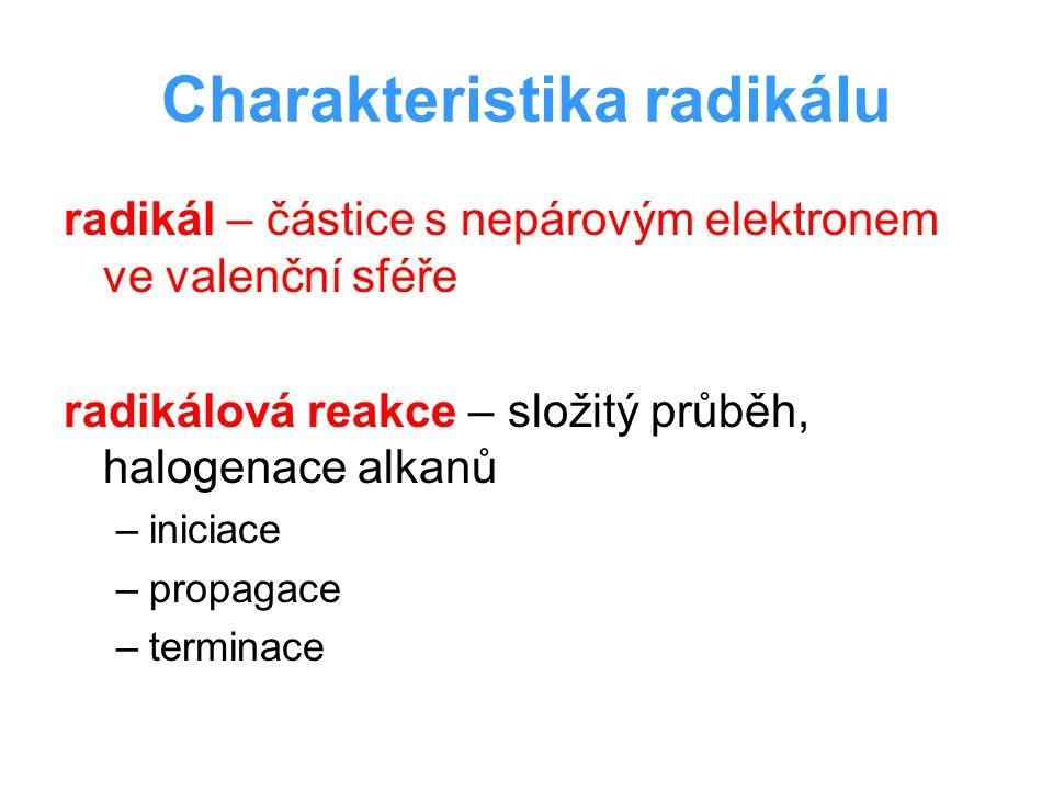 Charakteristika radikálu radikál – částice s nepárovým elektronem ve valenční sféře radikálová reakce – složitý průběh, halogenace alkanů –iniciace –p
