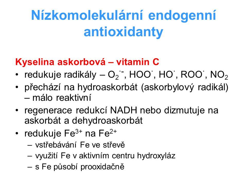Nízkomolekulární endogenní antioxidanty Kyselina askorbová – vitamin C redukuje radikály – O 2 ·-, HOO ·, HO ·, ROO ·, NO 2 přechází na hydroaskorbát