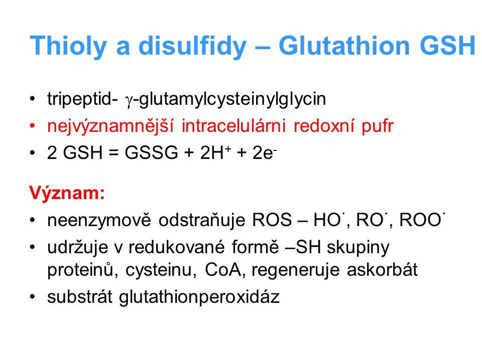 Thioly a disulfidy – Glutathion GSH tripeptid-  -glutamylcysteinylglycin nejvýznamnější intracelulárni redoxní pufr 2 GSH = GSSG + 2H + + 2e - Význam
