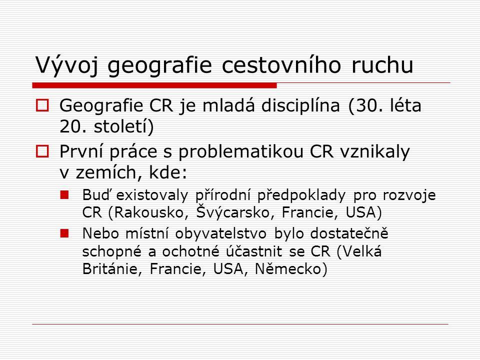 Vývoj geografie cestovního ruchu  Geografie CR je mladá disciplína (30. léta 20. století)  První práce s problematikou CR vznikaly v zemích, kde: Bu