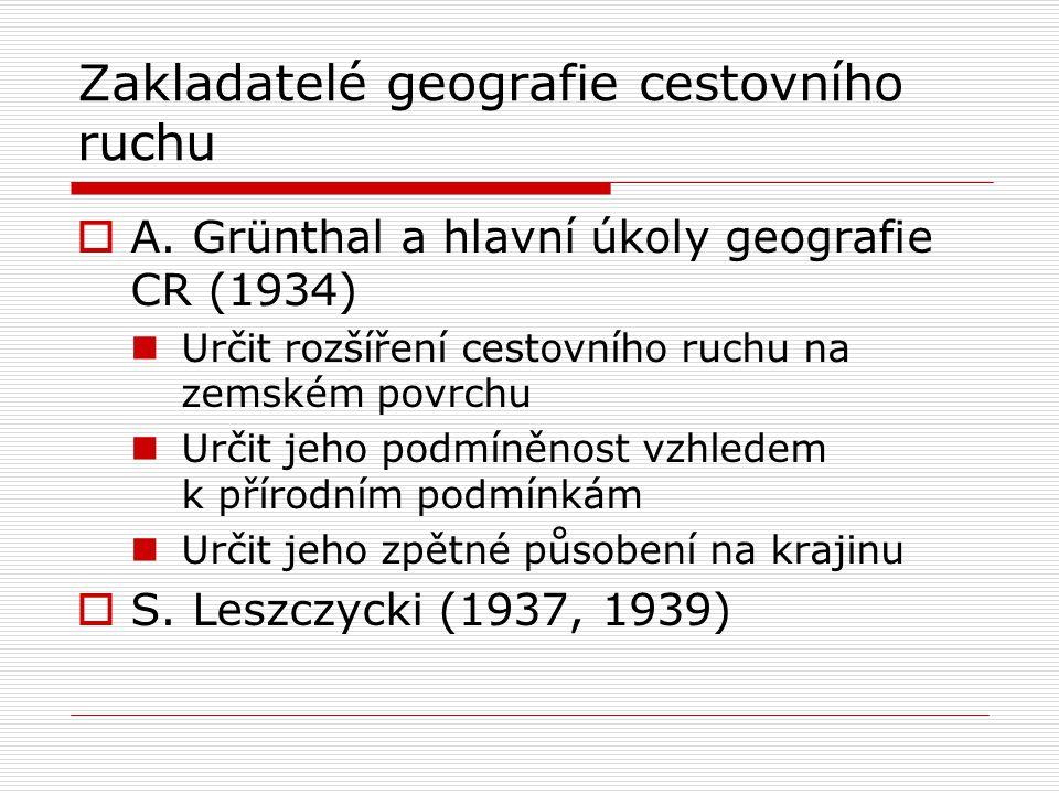 Zakladatelé geografie cestovního ruchu  A. Grünthal a hlavní úkoly geografie CR (1934) Určit rozšíření cestovního ruchu na zemském povrchu Určit jeho