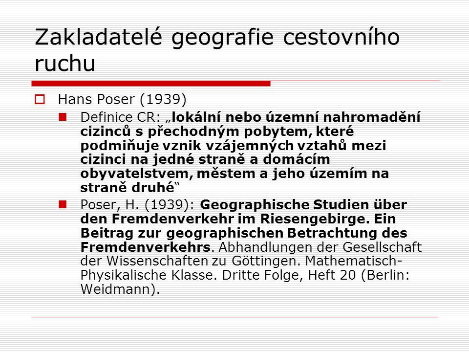 """Zakladatelé geografie cestovního ruchu  Hans Poser (1939) Definice CR: """"lokální nebo územní nahromadění cizinců s přechodným pobytem, které podmiňuje vznik vzájemných vztahů mezi cizinci na jedné straně a domácím obyvatelstvem, městem a jeho územím na straně druhé Poser, H."""
