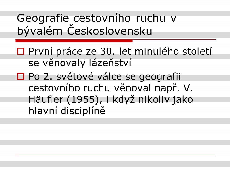 Geografie cestovního ruchu v bývalém Československu  První práce ze 30. let minulého století se věnovaly lázeňství  Po 2. světové válce se geografii