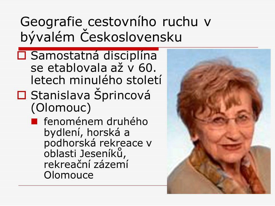 Geografie cestovního ruchu v bývalém Československu  Samostatná disciplína se etablovala až v 60. letech minulého století  Stanislava Šprincová (Olo