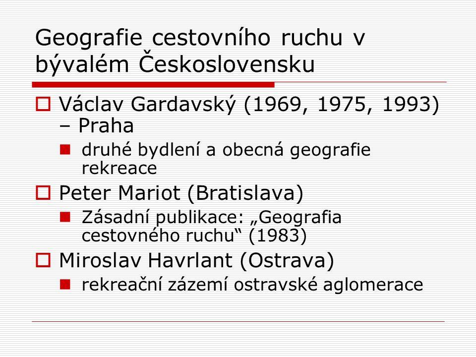 Geografie cestovního ruchu v bývalém Československu  Václav Gardavský (1969, 1975, 1993) – Praha druhé bydlení a obecná geografie rekreace  Peter Ma