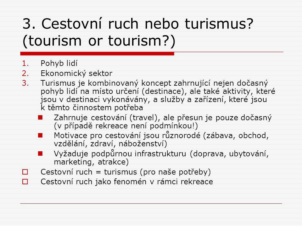 3. Cestovní ruch nebo turismus? (tourism or tourism?) 1.Pohyb lidí 2.Ekonomický sektor 3.Turismus je kombinovaný koncept zahrnující nejen dočasný pohy
