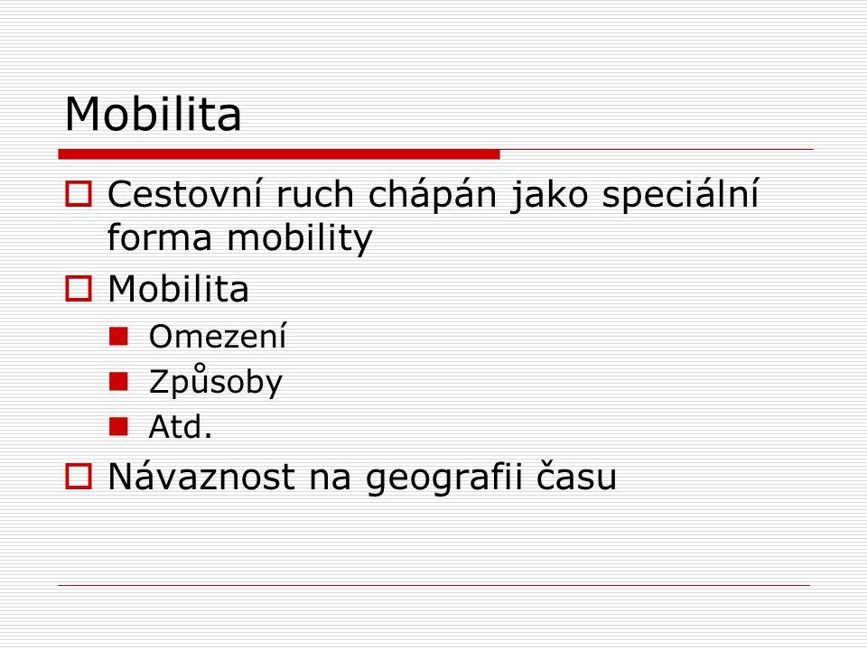 Mobilita  Cestovní ruch chápán jako speciální forma mobility  Mobilita Omezení Způsoby Atd.  Návaznost na geografii času