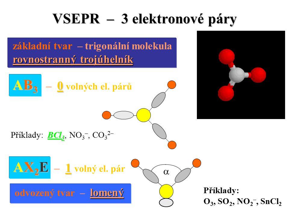 VSEPR – 3 elektronové páry základní tvar – trigonální molekula rovnostranný trojúhelník rovnostranný trojúhelník AB 3 0 AB 3 – 0 volných el.