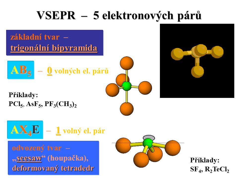 VSEPR – 5 elektronových párů základní tvar – trigonální bipyramida trigonální bipyramida AB 5 0 AB 5 – 0 volných el.