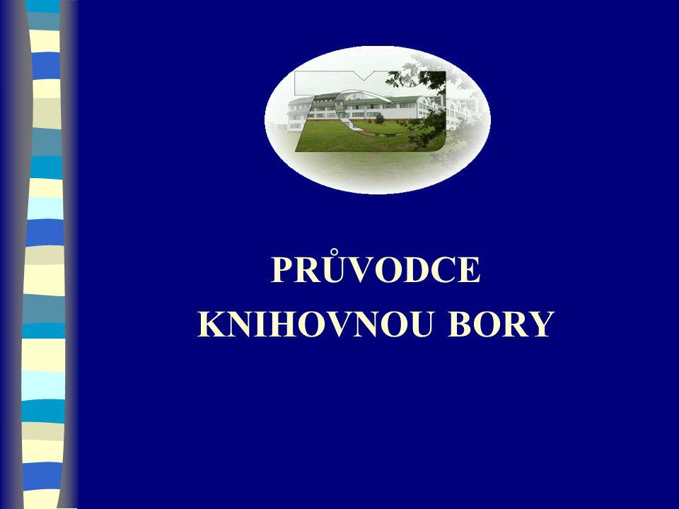 Organizační začlenění knihovny Knihovna Bory (BOR) je součástí Univerzitní knihovny, která zahrnuje 4 dílčí knihovny n Knihovnu Bory n Pedagogickou knihovnu n Právnickou knihovnu Ekonomickou knihovnu v Chebu