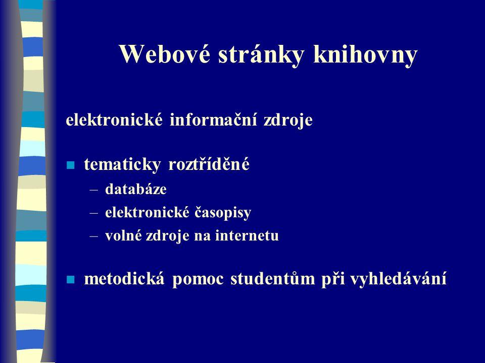 Webové stránky knihovny elektronické informační zdroje n tematicky roztříděné –databáze –elektronické časopisy –volné zdroje na internetu n metodická